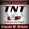 TNT: It Rocks the Earth (Unabridged) Audiobook, by Claude M. Bristol