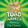Toad Surprise (Unabridged), by Morris Gleitzman