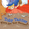 Toby Tanner, Where Are Your Manners? (Unabridged), by Lynda Seminara