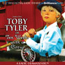 Toby Tyler or Ten Weeks with a Circus: A Radio Dramatization, by James Otis