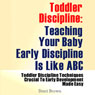 Toddler Discipline: Teaching Your Baby Early Discipline Is Like ABC (Unabridged), by Staci Brown