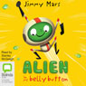 The Toe Cheese Chimple: Alien in My Belly Button, Book 1 (Unabridged), by Jimmy Mars