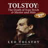 Tolstoy: The Death of Ivan Ilyich & Master and Man (Unabridged) Audiobook, by Leo Tolstoy