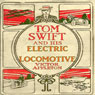 Tom Swift and His Electric Locomotive: To Miles a Minute on the Rails (Unabridged), by Victor Appleton