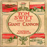 Tom Swift and his Giant Cannon: The Longest Shots on Record (Unabridged), by Victor Appleton