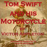 Tom Swift and His Motorcycle: Fun Adventures on the Road (Unabridged) Audiobook, by Victor Appleton