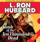 Tomb of the Ten Thousand Dead (Unabridged) Audiobook, by L. Ron Hubbard