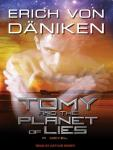 Tomy and the Planet of Lies (Unabridged), by Erich von Daniken