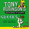 Tony Robinsons Weird World of Wonders! Greeks (Unabridged) Audiobook, by Tony Robinson