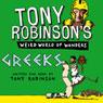 Tony Robinsons Weird World of Wonders! Greeks (Unabridged), by Tony Robinson