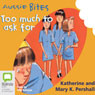 Too Much to Ask For: Aussie Bites (Unabridged) Audiobook, by Mary K. Pershall