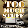 Too Much Stuff (Unabridged) Audiobook, by Don Bruns