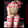 Too Rough for Two: A Rough First Anal Sex Group Sex Short (Unabridged) Audiobook, by Andi Allyn