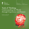 Tools of Thinking: Understanding the World Through Experience and Reason, by The Great Courses