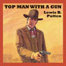 Top Man with a Gun (Unabridged) Audiobook, by Lewis B. Patten