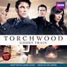 Torchwood: Ghost Train (Unabridged), by James Goss