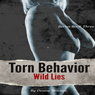 Torn Behavior Wild Lies: The Torn Behavior Trilogy, Book 3 (Unabridged) Audiobook, by Denise Brienne