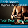 Total Determination Hypnosis: Reach Your Goals & More Self-Confidence, Guided Meditation, Self Hypnosis, Binaural Beats Audiobook, by Erick Brown Hypnosis