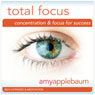 Total Focus: Concentration & Focus for Success, by Amy Applebaum Hypnosis