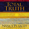 Total Truth: Liberating Christianity from Its Cultural Captivity (Unabridged) Audiobook, by Nancy Pearcey