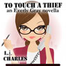 To Touch a Thief: An Everly Gray Novella (Unabridged), by L. J. Charles