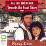 Towards the Final Shore: All the Rivers Run, Book 4 (Unabridged) Audiobook, by Nancy Cato