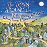 The Town Around the Bend: Bedtime Stories and Songs Audiobook, by Bill Harley