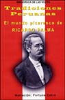Tradiciones Peruanas: El Mundo Picaresco de Ricardo Palma, by Ricardo Palma