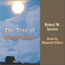 The Trail of Ninety-Eight (Unabridged) Audiobook, by Robert W. Service