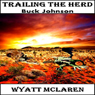 Trailing the Herd: Buck Johnson (Unabridged) Audiobook, by Wyatt McLaren