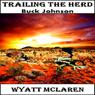 Trailing the Herd: Buck Johnson (Unabridged), by Wyatt McLaren