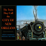 The Train They Called the City of New Orleans (Unabridged), by Steve Goodman