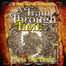 A Train Through Time (Unabridged) Audiobook, by Bess McBride