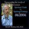 Transcending the Levels of Consciousness Series: Spiritual Truth vs. Spiritual Fantasy Audiobook, by David R. Hawkins