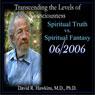 Transcending the Levels of Consciousness Series: Spiritual Truth vs. Spiritual Fantasy, by David R. Hawkins