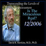 Transcending the Levels of Consciousness Series: Is the Miraculous Real? Audiobook, by David R. Hawkins
