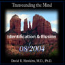Transcending the Mind Series: Identification & Illusion, by David R. Hawkins