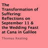 The Transformation of Suffering: Reflections on September 11 & the Wedding Feast at Cana in Galilee (Unabridged), by Thomas Keating