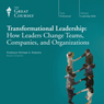 Transformational Leadership: How Leaders Change Teams, Companies, and Organizations, by The Great Courses