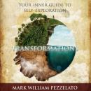 Transformations: Your Inner Guide to Self-Exploration (Unabridged), by Mark William Pezzelato