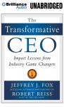 The Transformative CEO: Impact Lessons from Industry Game Changers (Unabridged) Audiobook, by Jeffrey J. Fox