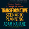 Transformative Scenario Planning: Working Together to Change the Future (Unabridged) Audiobook, by Adam Kahane