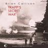 Trapps Secret War (Unabridged), by Brian Callison
