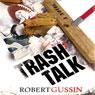 Trash Talk (Unabridged) Audiobook, by Robert Gussin
