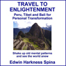 Travel to Enlightenment: Peru, Tibet and Bali for Personal Transformation (Unabridged) Audiobook, by Edwin Harkness Spina