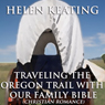Traveling the Oregon Trail with Our Family Bible (Unabridged), by Helen Keating