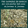 Tre uomini in barca (Three Men in a Boat): (per non parlar del cane) Audiobook, by Jerome Klapka Jerome