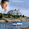Treading Water: Treading Water Series, Book 1 (Unabridged) Audiobook, by Marie Force