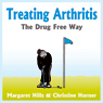 Treating Arthritis: The Drug Free Way (Unabridged) Audiobook, by Margaret Hill