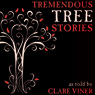Tremendous Tree Stories (Unabridged), by Clare Viner